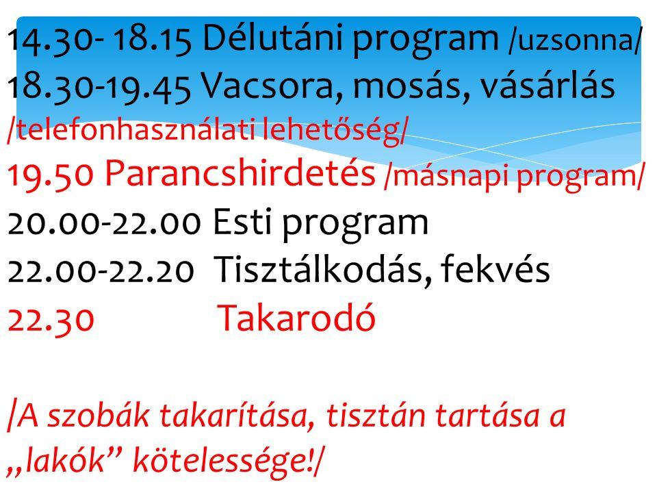 14.30- 18.15 Délutáni program /uzsonna/ 18.30-19.45 Vacsora, mosás, vásárlás /telefonhasználati lehetőség/ 19.50 Parancshirdetés /másnapi program/ 20.