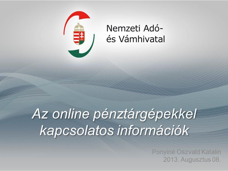 Az online pénztárgépekkel kapcsolatos információk Ponyiné Oszvald Katalin 2013. Augusztus 08.