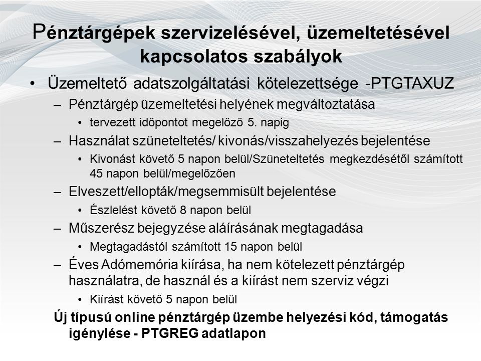 P énztárgépek szervizelésével, üzemeltetésével kapcsolatos szabályok Üzemeltető adatszolgáltatási kötelezettsége -PTGTAXUZ –Pénztárgép üzemeltetési helyének megváltoztatása tervezett időpontot megelőző 5.