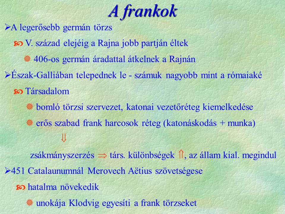 A frankok  A legerősebb germán törzs  V.