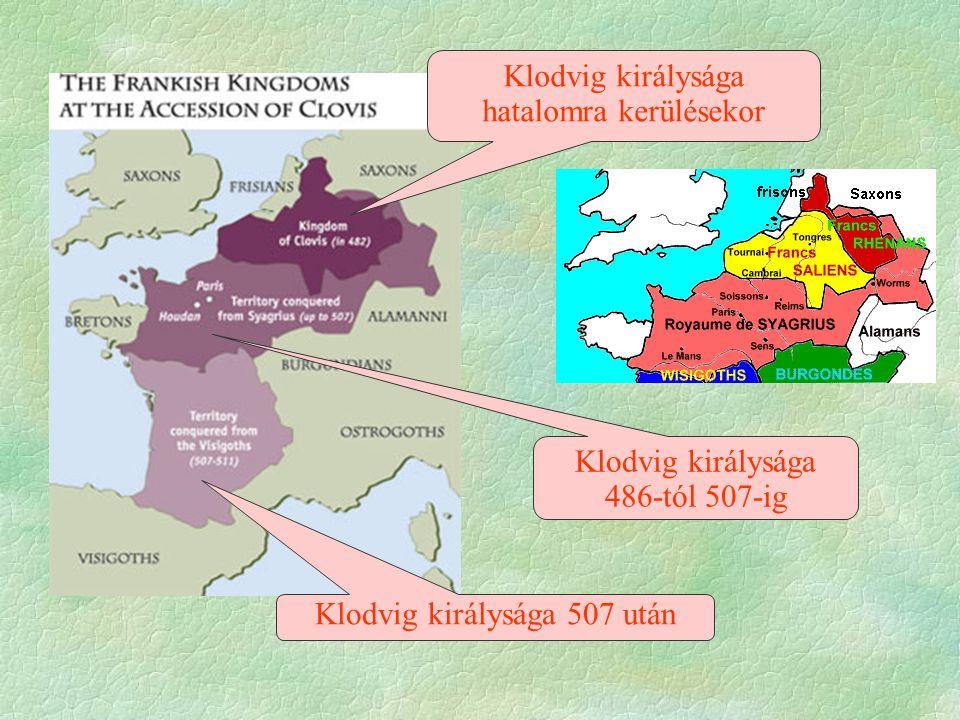 Klodvig királysága hatalomra kerülésekor Klodvig királysága 486-tól 507-ig Klodvig királysága 507 után