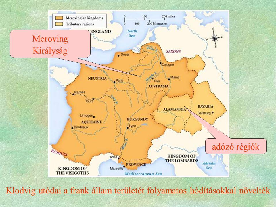 Klodvig utódai a frank állam területét folyamatos hódításokkal növelték adózó régiók Meroving Királyság