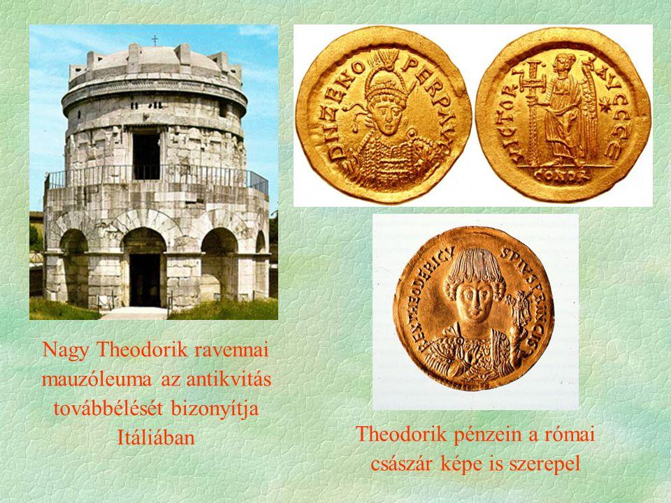 Nagy Theodorik ravennai mauzóleuma az antikvitás továbbélését bizonyítja Itáliában Theodorik pénzein a római császár képe is szerepel