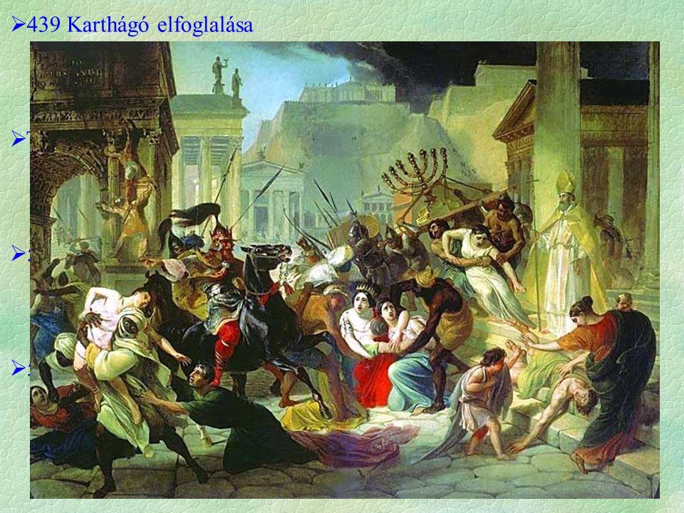  439 Karthágó elfoglalása  442 III. Valentinianus elismeri a f.