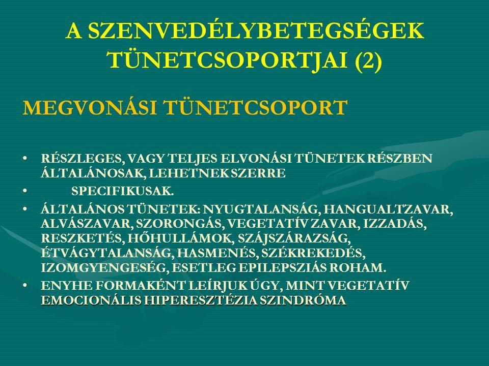 A SZENVEDÉLYBETEGSÉGEK TÜNETCSOPORTJAI (2) MEGVONÁSI TÜNETCSOPORT RÉSZLEGES, VAGY TELJES ELVONÁSI TÜNETEK RÉSZBEN ÁLTALÁNOSAK, LEHETNEK SZERRE SPECIFIKUSAK.