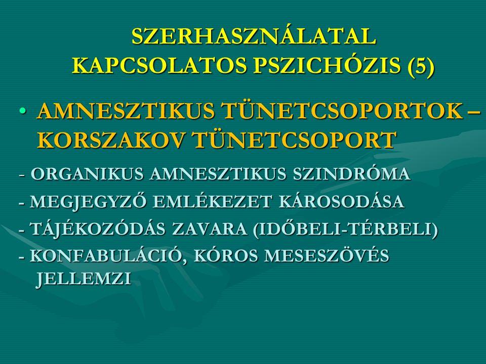 SZERHASZNÁLATAL KAPCSOLATOS PSZICHÓZIS (5) AMNESZTIKUS TÜNETCSOPORTOK – KORSZAKOV TÜNETCSOPORTAMNESZTIKUS TÜNETCSOPORTOK – KORSZAKOV TÜNETCSOPORT - ORGANIKUS AMNESZTIKUS SZINDRÓMA - MEGJEGYZŐ EMLÉKEZET KÁROSODÁSA - TÁJÉKOZÓDÁS ZAVARA (IDŐBELI-TÉRBELI) - KONFABULÁCIÓ, KÓROS MESESZÖVÉS JELLEMZI