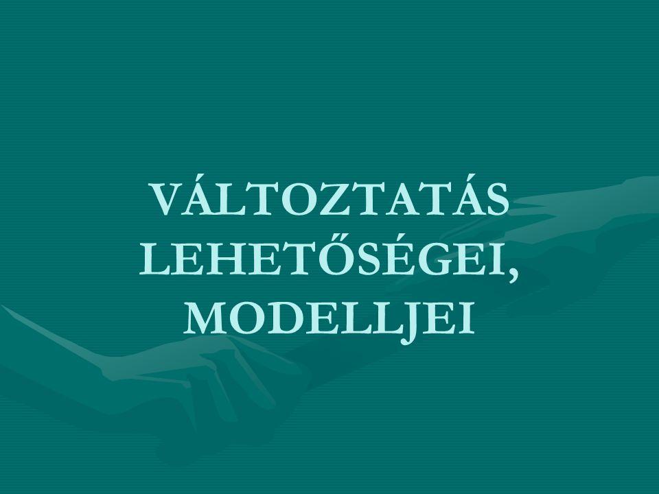 VÁLTOZTATÁS LEHETŐSÉGEI, MODELLJEI