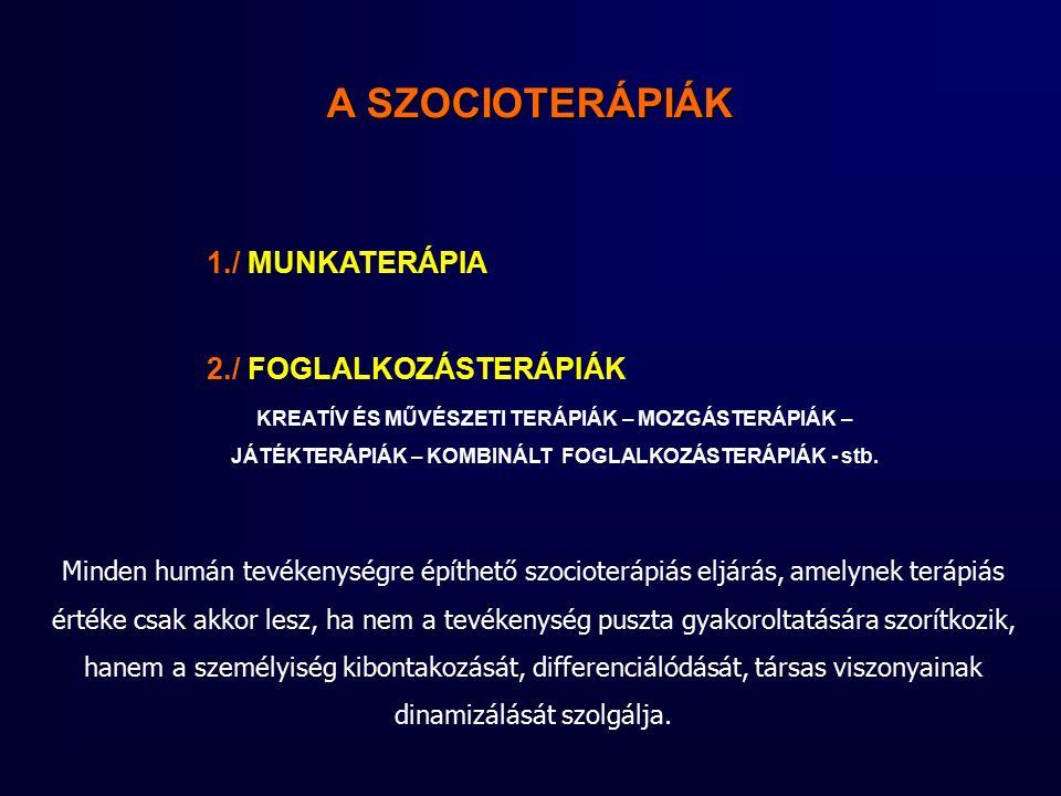 A SZOCIOTERÁPIÁK 1./ MUNKATERÁPIA 2./ FOGLALKOZÁSTERÁPIÁK KREATÍV ÉS MŰVÉSZETI TERÁPIÁK – MOZGÁSTERÁPIÁK – JÁTÉKTERÁPIÁK – KOMBINÁLT FOGLALKOZÁSTERÁPIÁK - stb.