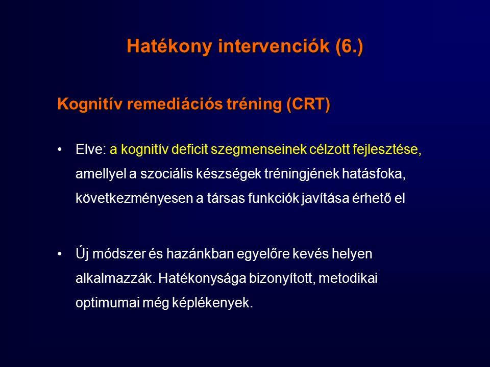 Hatékony intervenciók (6.) Kognitív remediációs tréning (CRT) Elve: a kognitív deficit szegmenseinek célzott fejlesztése, amellyel a szociális készségek tréningjének hatásfoka, következményesen a társas funkciók javítása érhető el Új módszer és hazánkban egyelőre kevés helyen alkalmazzák.