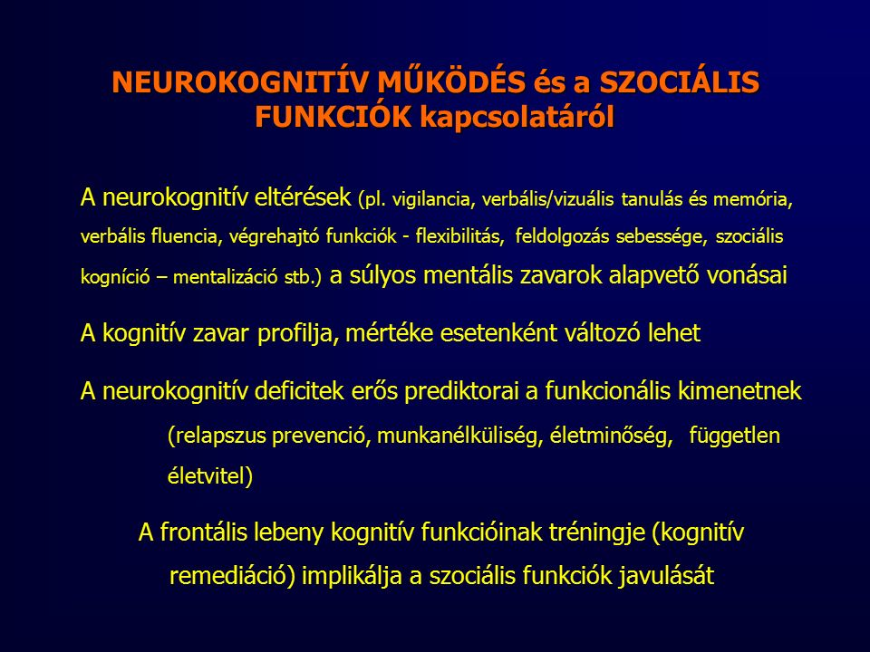NEUROKOGNITÍV MŰKÖDÉS és a SZOCIÁLIS FUNKCIÓK kapcsolatáról A neurokognitív eltérések (pl.