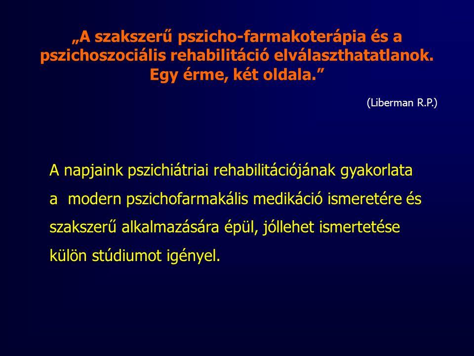 """""""A szakszerű pszicho-farmakoterápia és a pszichoszociális rehabilitáció elválaszthatatlanok."""