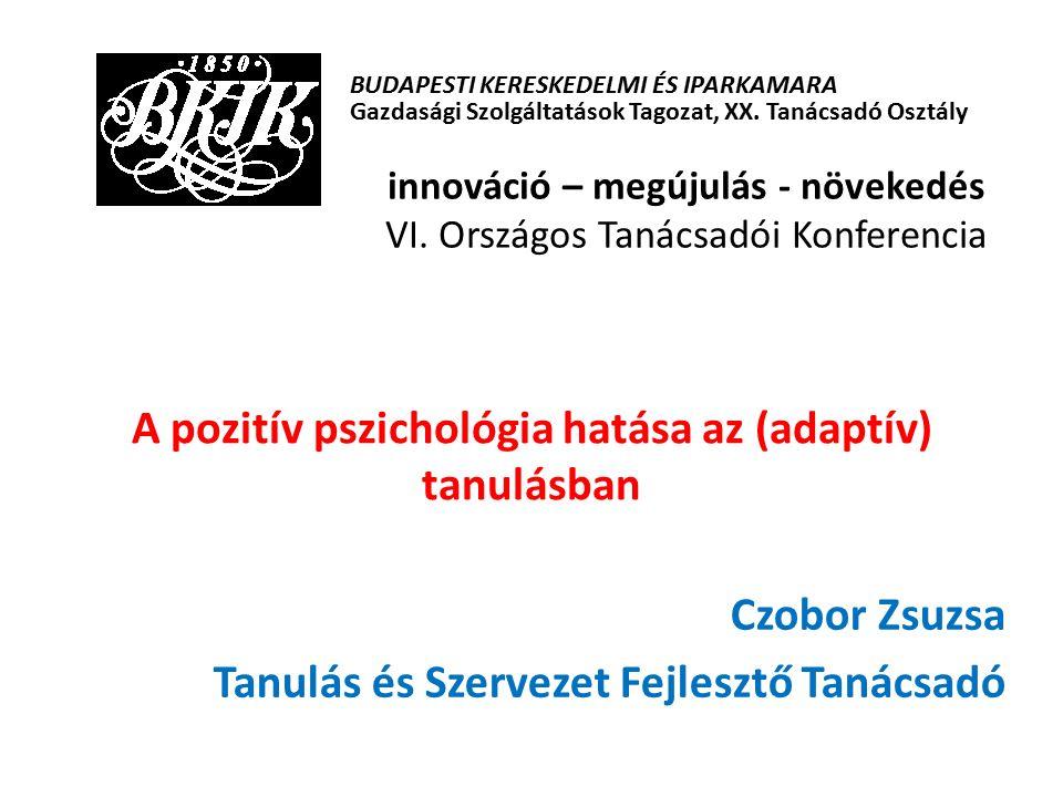 A pozitív pszichológia hatása az (adaptív) tanulásban Czobor Zsuzsa Tanulás és Szervezet Fejlesztő Tanácsadó BUDAPESTI KERESKEDELMI ÉS IPARKAMARA Gazdasági Szolgáltatások Tagozat, XX.