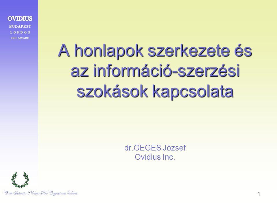 1 A honlapok szerkezete és az információ-szerzési szokások kapcsolata A honlapok szerkezete és az információ-szerzési szokások kapcsolata dr.GEGES József Ovidius Inc.