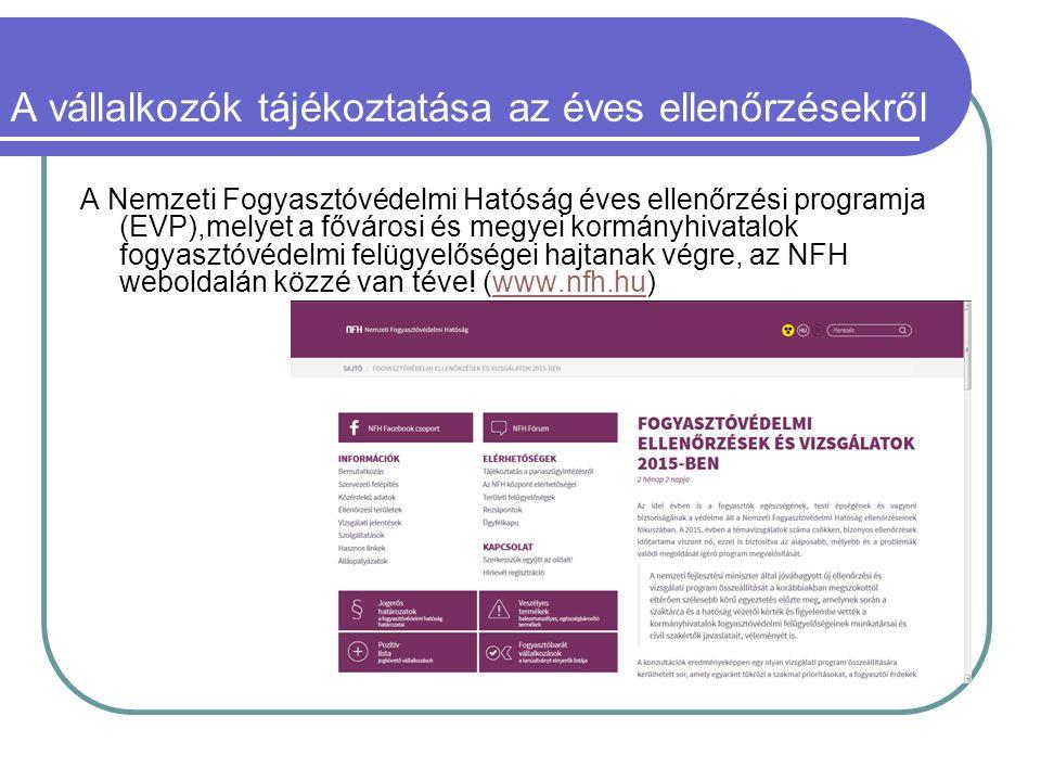A vállalkozók tájékoztatása az éves ellenőrzésekről A Nemzeti Fogyasztóvédelmi Hatóság éves ellenőrzési programja (EVP),melyet a fővárosi és megyei kormányhivatalok fogyasztóvédelmi felügyelőségei hajtanak végre, az NFH weboldalán közzé van téve.