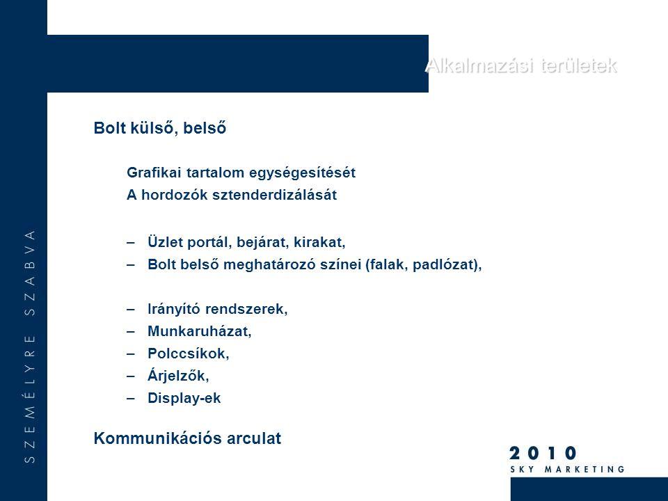 Bolt külső, belső Grafikai tartalom egységesítését A hordozók sztenderdizálását –Üzlet portál, bejárat, kirakat, –Bolt belső meghatározó színei (falak, padlózat), –Irányító rendszerek, –Munkaruházat, –Polccsíkok, –Árjelzők, –Display-ek Kommunikációs arculat Alkalmazási területek Alkalmazási területek