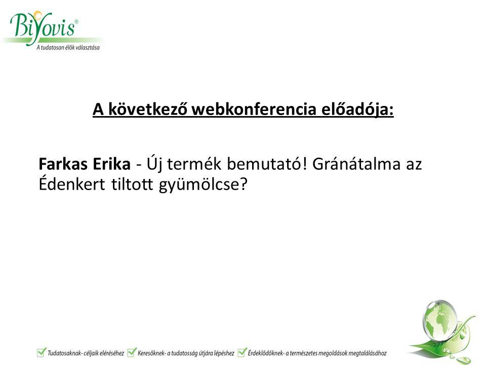 A következő webkonferencia előadója: Farkas Erika - Új termék bemutató.