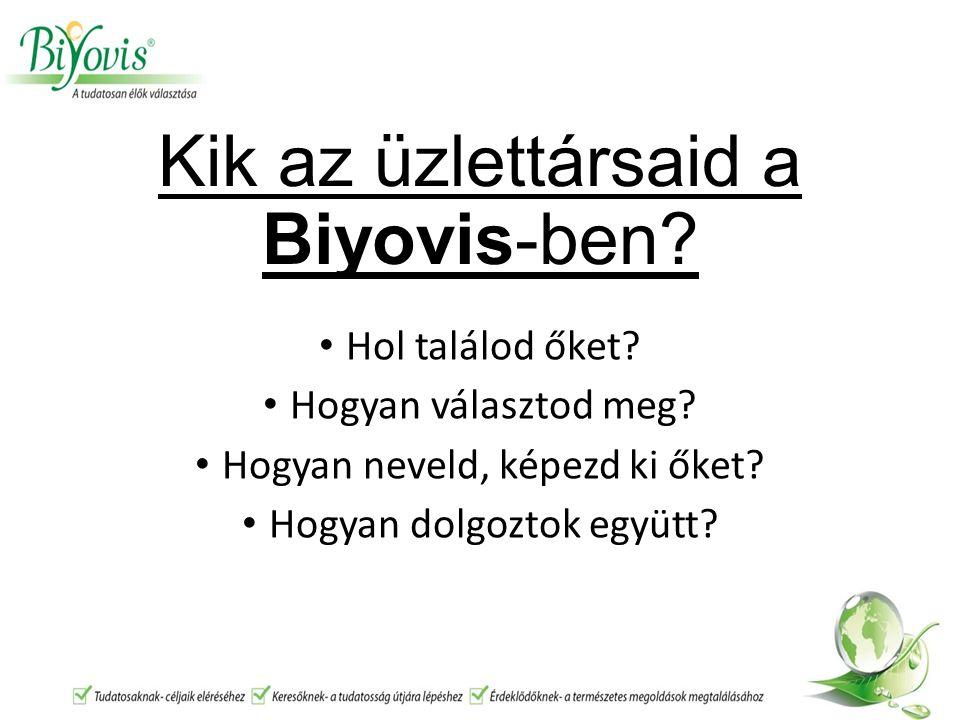 Kik az üzlettársaid a Biyovis-ben.Hol találod őket.