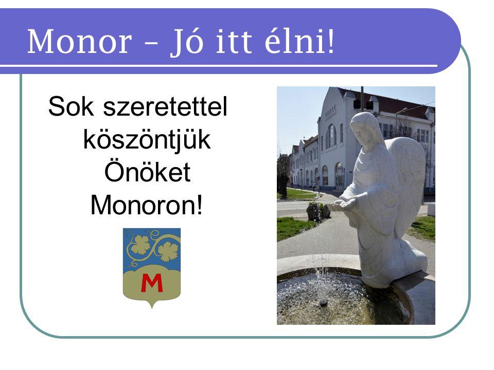 Sok szeretettel köszöntjük Önöket Monoron! Monor – Jó itt élni!