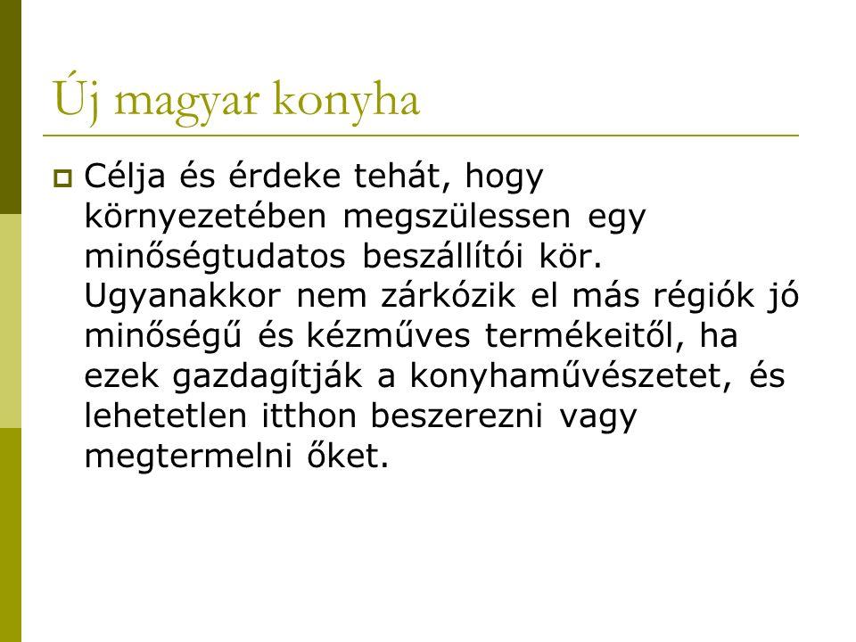 Új magyar konyha  Célja és érdeke tehát, hogy környezetében megszülessen egy minőségtudatos beszállítói kör.