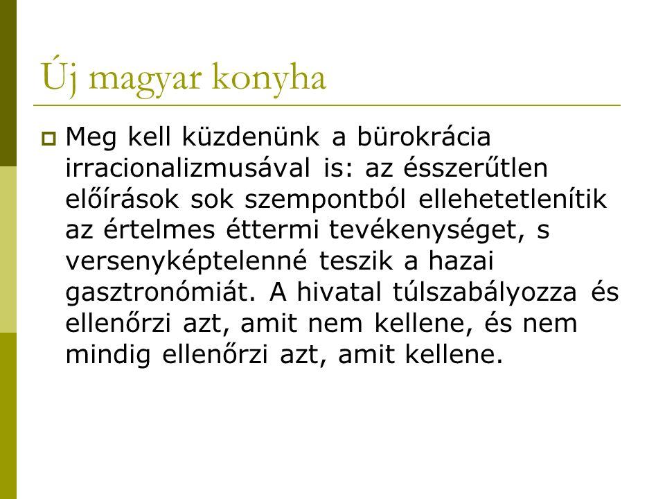 Új magyar konyha  Meg kell küzdenünk a bürokrácia irracionalizmusával is: az ésszerűtlen előírások sok szempontból ellehetetlenítik az értelmes éttermi tevékenységet, s versenyképtelenné teszik a hazai gasztronómiát.