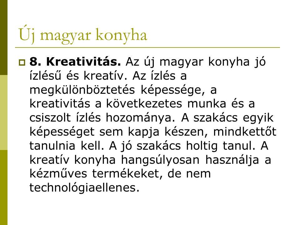 Új magyar konyha  8. Kreativitás. Az új magyar konyha jó ízlésű és kreatív.