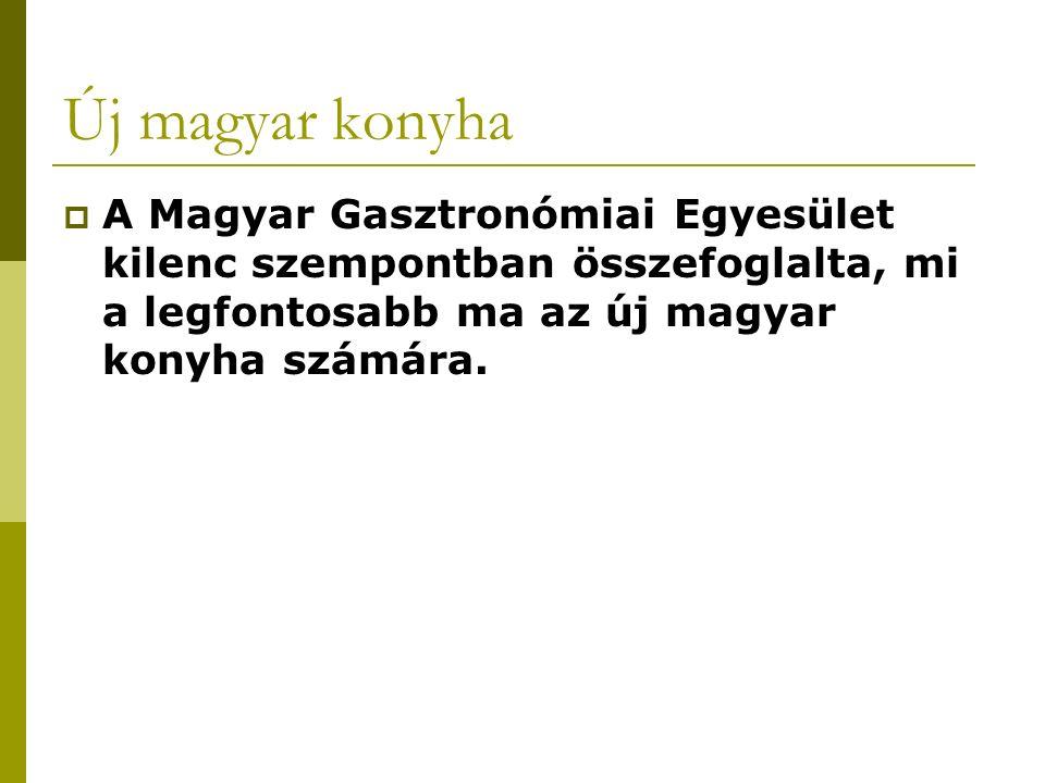 Új magyar konyha  A Magyar Gasztronómiai Egyesület kilenc szempontban összefoglalta, mi a legfontosabb ma az új magyar konyha számára.