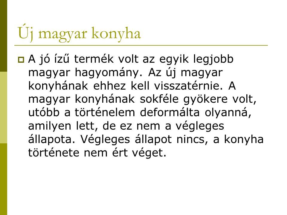 Új magyar konyha  A jó ízű termék volt az egyik legjobb magyar hagyomány.
