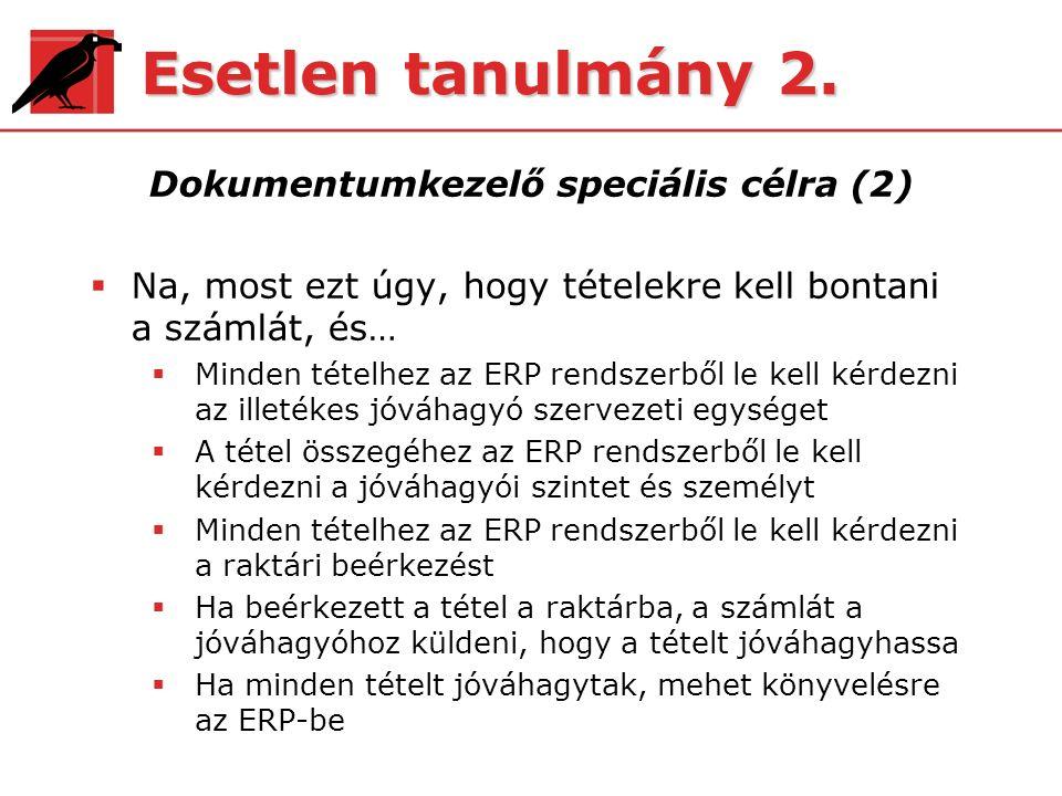 Esetlen tanulmány 2. Dokumentumkezelő speciális célra (2)  Na, most ezt úgy, hogy tételekre kell bontani a számlát, és…  Minden tételhez az ERP rend