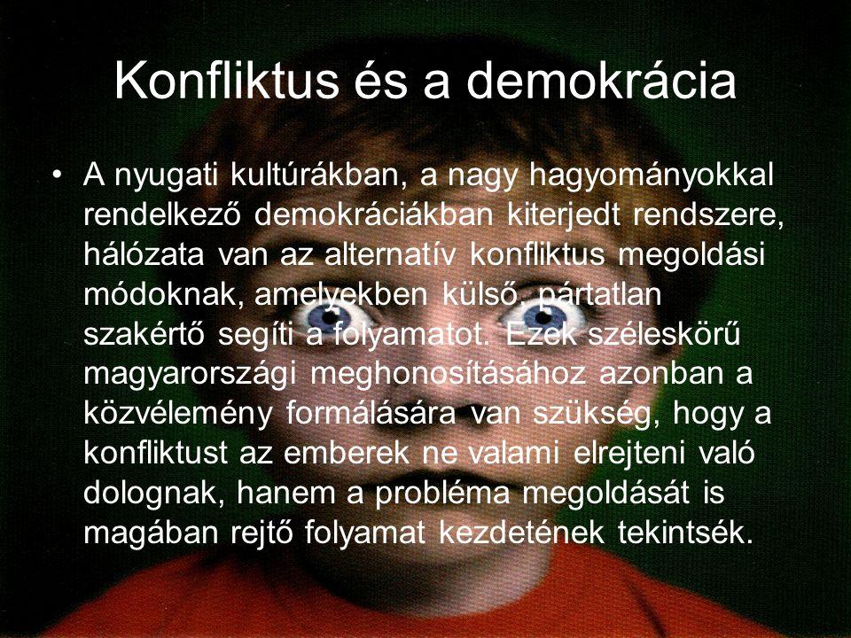 Konfliktus és a demokrácia A nyugati kultúrákban, a nagy hagyományokkal rendelkező demokráciákban kiterjedt rendszere, hálózata van az alternatív konfliktus megoldási módoknak, amelyekben külső, pártatlan szakértő segíti a folyamatot.