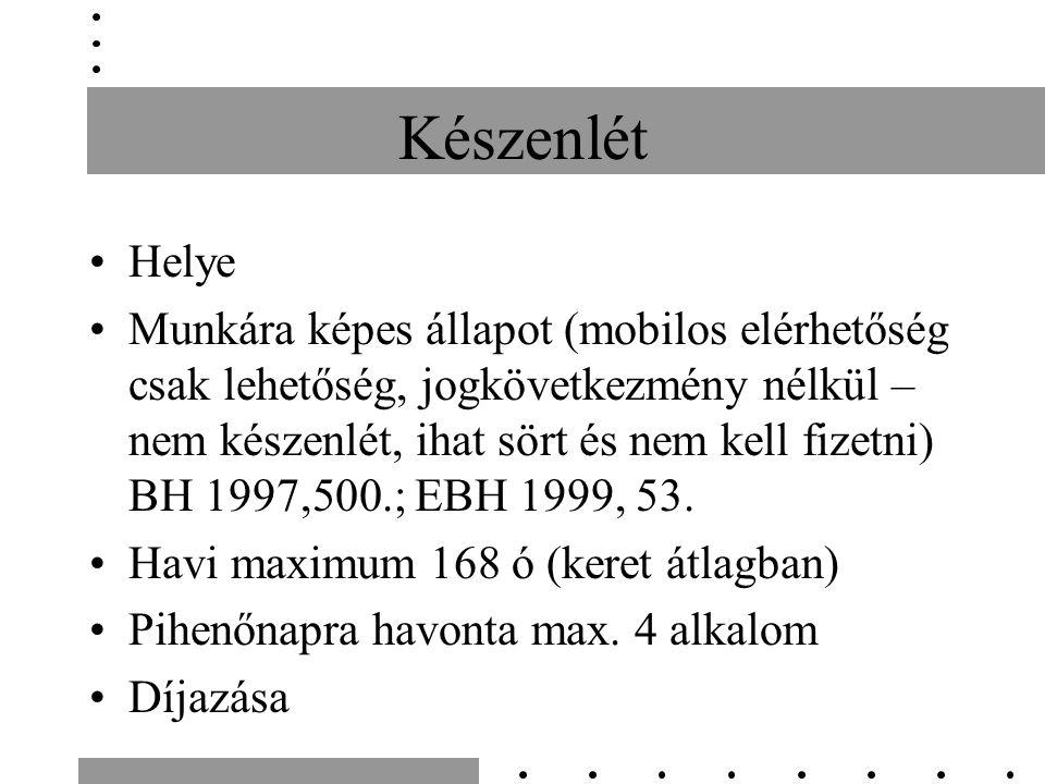 Készenlét Helye Munkára képes állapot (mobilos elérhetőség csak lehetőség, jogkövetkezmény nélkül – nem készenlét, ihat sört és nem kell fizetni) BH 1997,500.; EBH 1999, 53.