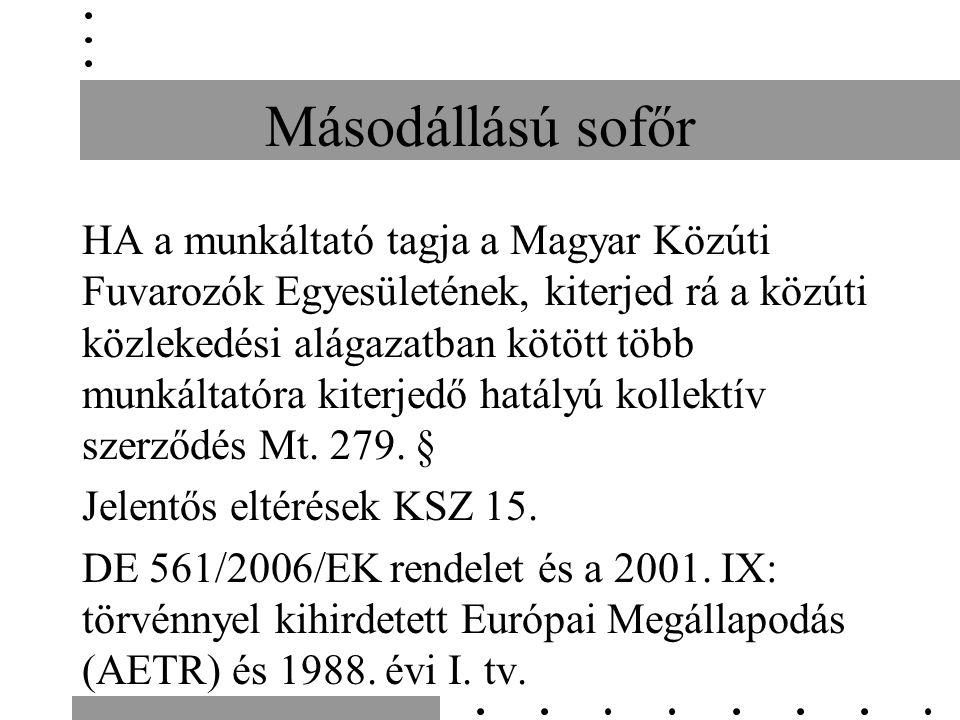 Másodállású sofőr HA a munkáltató tagja a Magyar Közúti Fuvarozók Egyesületének, kiterjed rá a közúti közlekedési alágazatban kötött több munkáltatóra kiterjedő hatályú kollektív szerződés Mt.