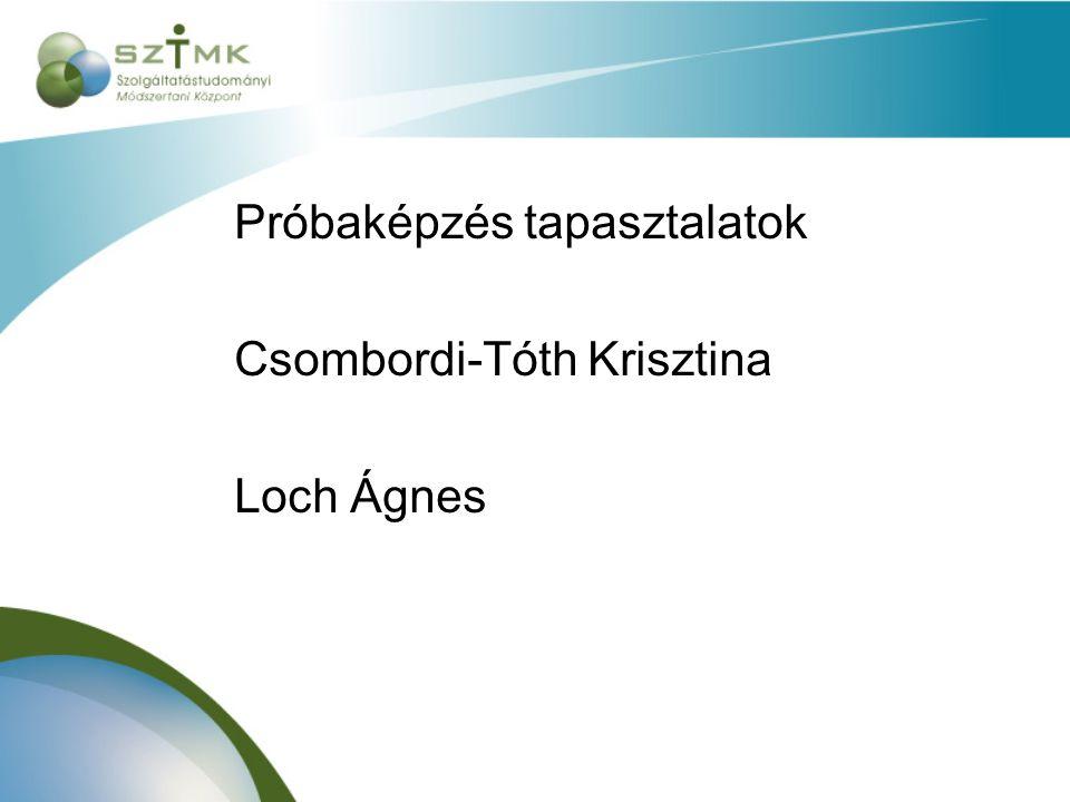 Próbaképzés tapasztalatok Csombordi-Tóth Krisztina Loch Ágnes