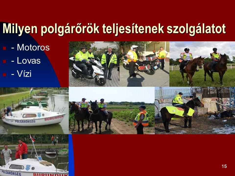 Milyen polgárőrök teljesítenek szolgálatot 2016. 09. 20.15 - Motoros - Lovas - Vízi