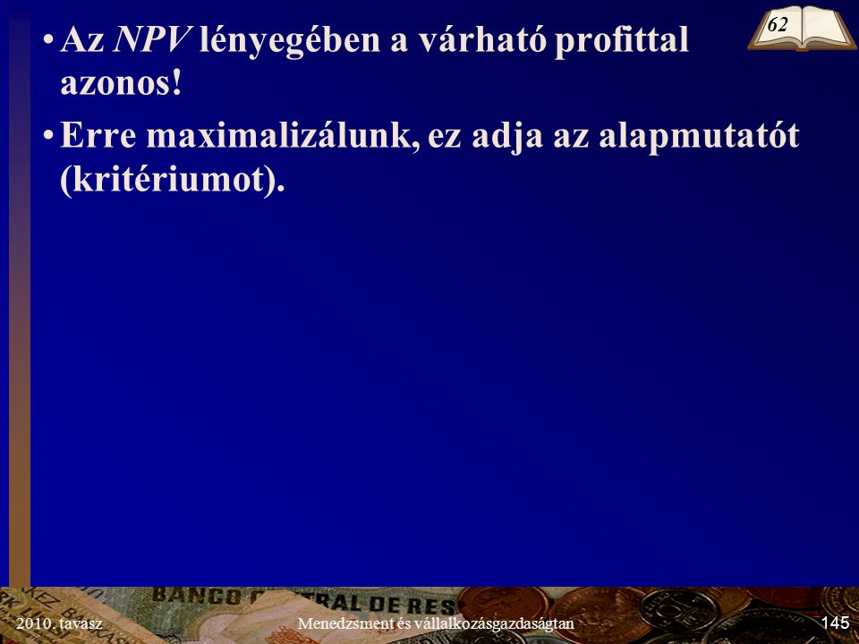 2010. tavasz145Menedzsment és vállalkozásgazdaságtan Az NPV lényegében a várható profittal azonos.