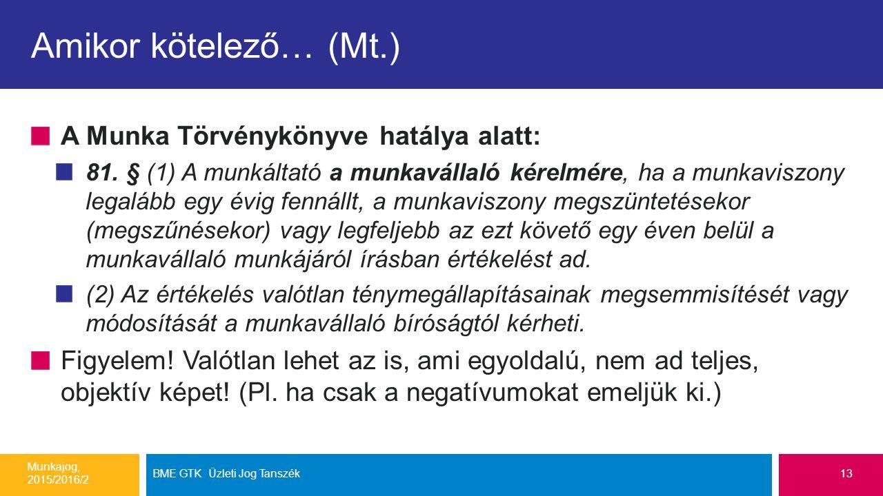 Amikor kötelező… (Mt.) A Munka Törvénykönyve hatálya alatt: 81. § (1) A munkáltató a munkavállaló kérelmére, ha a munkaviszony legalább egy évig fenná