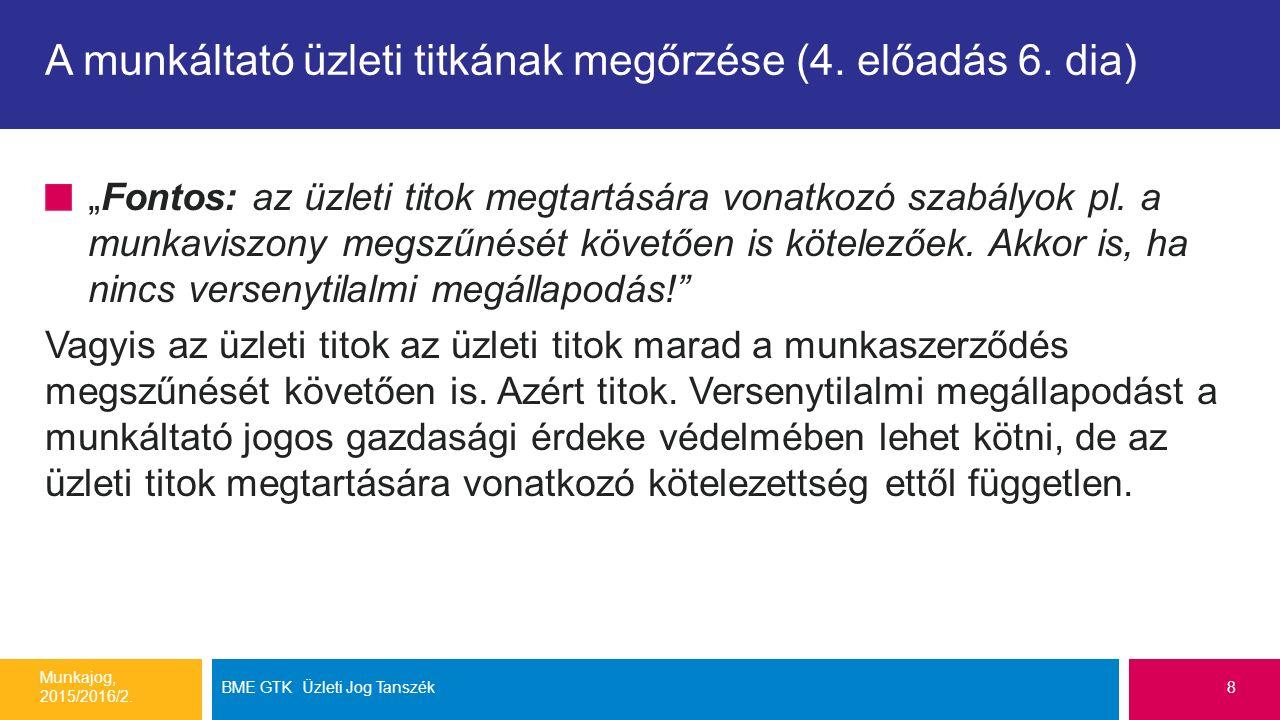 """A munkáltató üzleti titkának megőrzése (4. előadás 6. dia) """"Fontos: az üzleti titok megtartására vonatkozó szabályok pl. a munkaviszony megszűnését kö"""