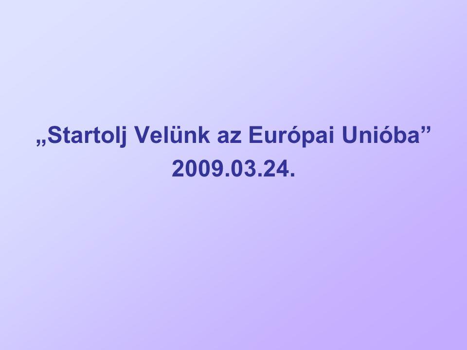 """""""Startolj Velünk az Európai Unióba"""" 2009.03.24."""