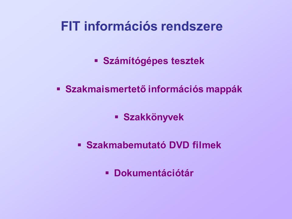 FIT információs rendszere  Számítógépes tesztek  Szakmaismertető információs mappák  Szakkönyvek  Szakmabemutató DVD filmek  Dokumentációtár