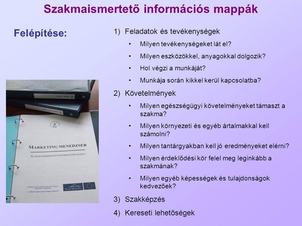 Szakmaismertető információs mappák 1)Feladatok és tevékenységek Milyen tevékenységeket lát el? Milyen eszközökkel, anyagokkal dolgozik? Hol végzi a mu