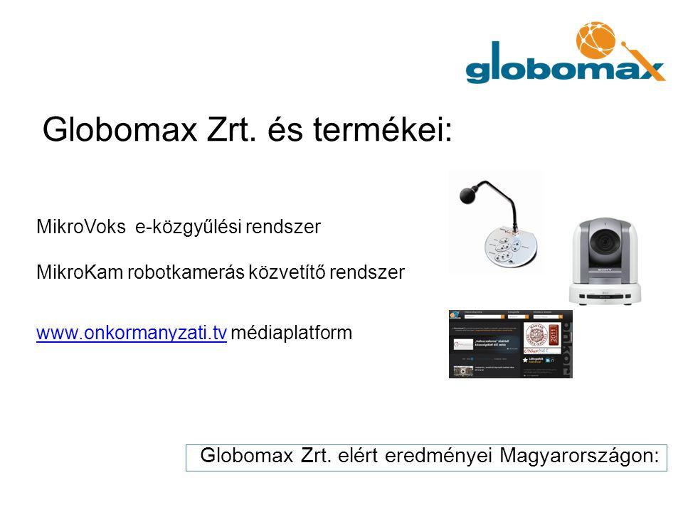 MikroVoks e-közgyűlési rendszer MikroKam robotkamerás közvetítő rendszer www.onkormanyzati.tv médiaplatform www.onkormanyzati.tv Globomax Zrt. elért e
