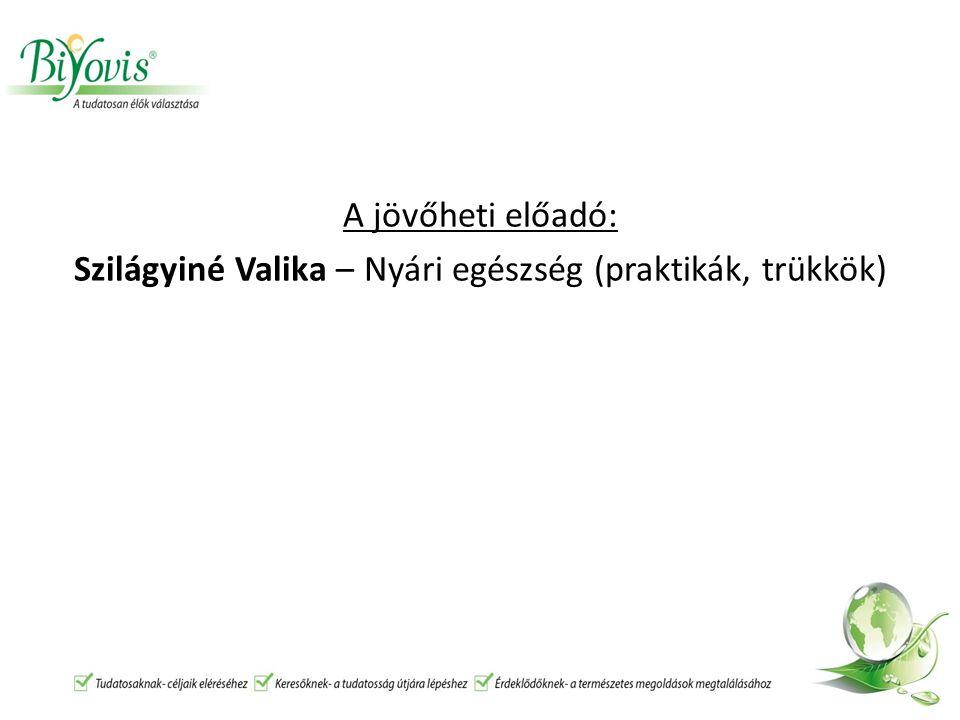 A jövőheti előadó: Szilágyiné Valika – Nyári egészség (praktikák, trükkök)