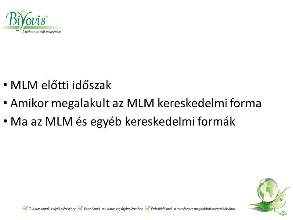 MLM előtti időszak Amikor megalakult az MLM kereskedelmi forma Ma az MLM és egyéb kereskedelmi formák