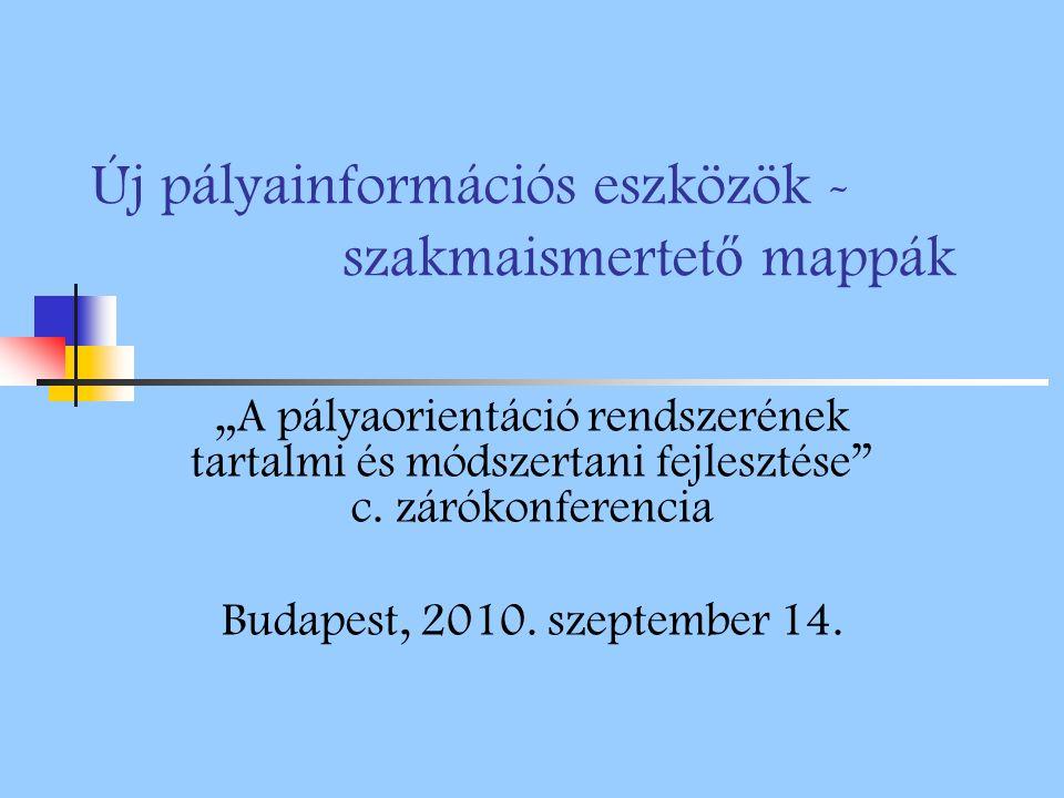 """Új pályainformációs eszközök - szakmaismertet ő mappák """"A pályaorientáció rendszerének tartalmi és módszertani fejlesztése"""" c. zárókonferencia Budapes"""
