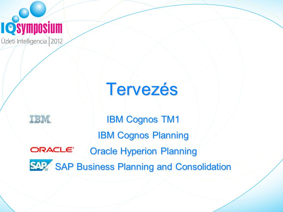 Tervezés IBM Cognos TM1 IBM Cognos Planning Oracle Hyperion Planning SAP Business Planning and Consolidation