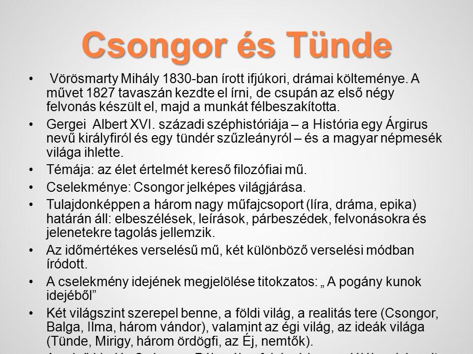 Csongor és Tünde Vörösmarty Mihály 1830-ban írott ifjúkori, drámai költeménye.