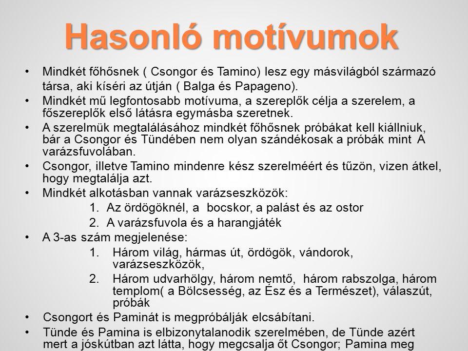 Hasonló motívumok Mindkét főhősnek ( Csongor és Tamino) lesz egy másvilágból származó társa, aki kíséri az útján ( Balga és Papageno).
