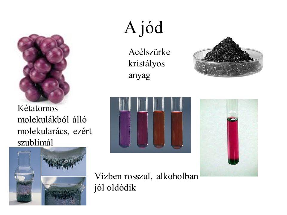 A jód Kétatomos molekulákból álló molekularács, ezért szublimál Vízben rosszul, alkoholban jól oldódik Acélszürke kristályos anyag