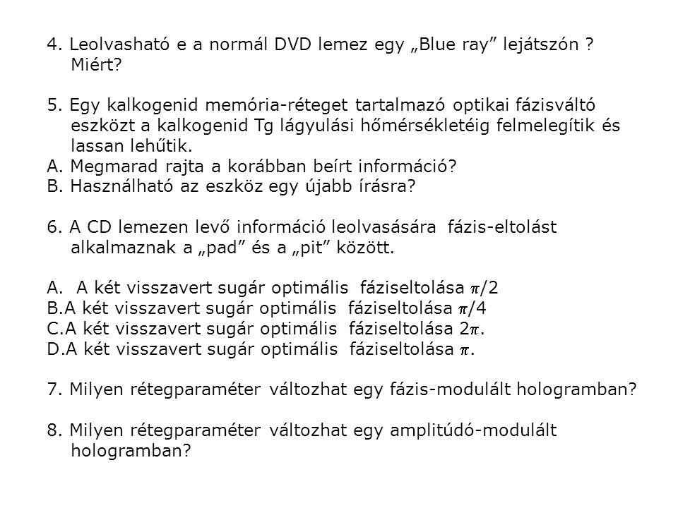 """4. Leolvasható e a normál DVD lemez egy """"Blue ray"""" lejátszón ? Miért? 5. Egy kalkogenid memória-réteget tartalmazó optikai fázisváltó eszközt a kalkog"""