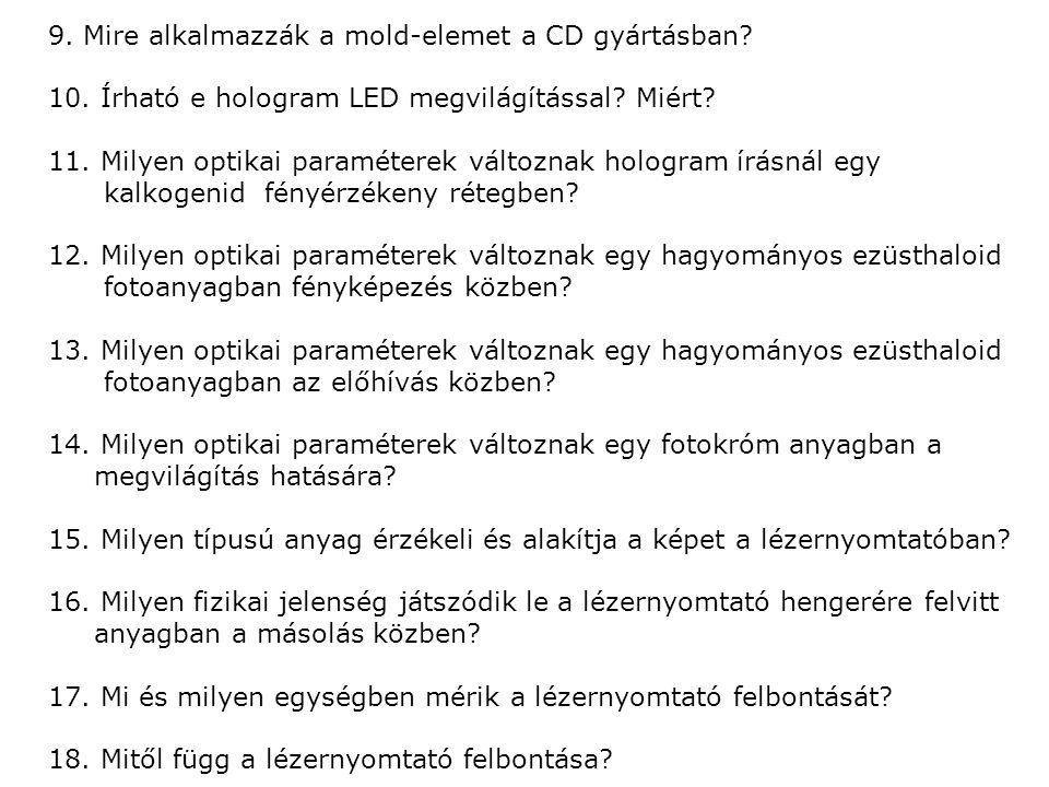 9. Mire alkalmazzák a mold-elemet a CD gyártásban? 10. Írható e hologram LED megvilágítással? Miért? 11. Milyen optikai paraméterek változnak hologram