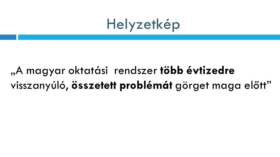 """Helyzetkép """"A magyar oktatási rendszer több évtizedre visszanyúló, összetett problémát görget maga előtt"""""""